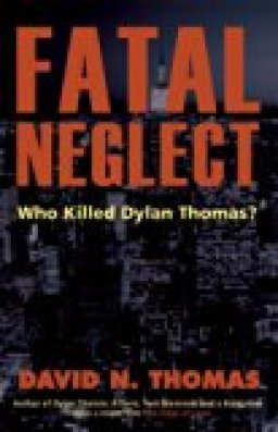 Fatal Neglect - Who Killed Dylan Thomas